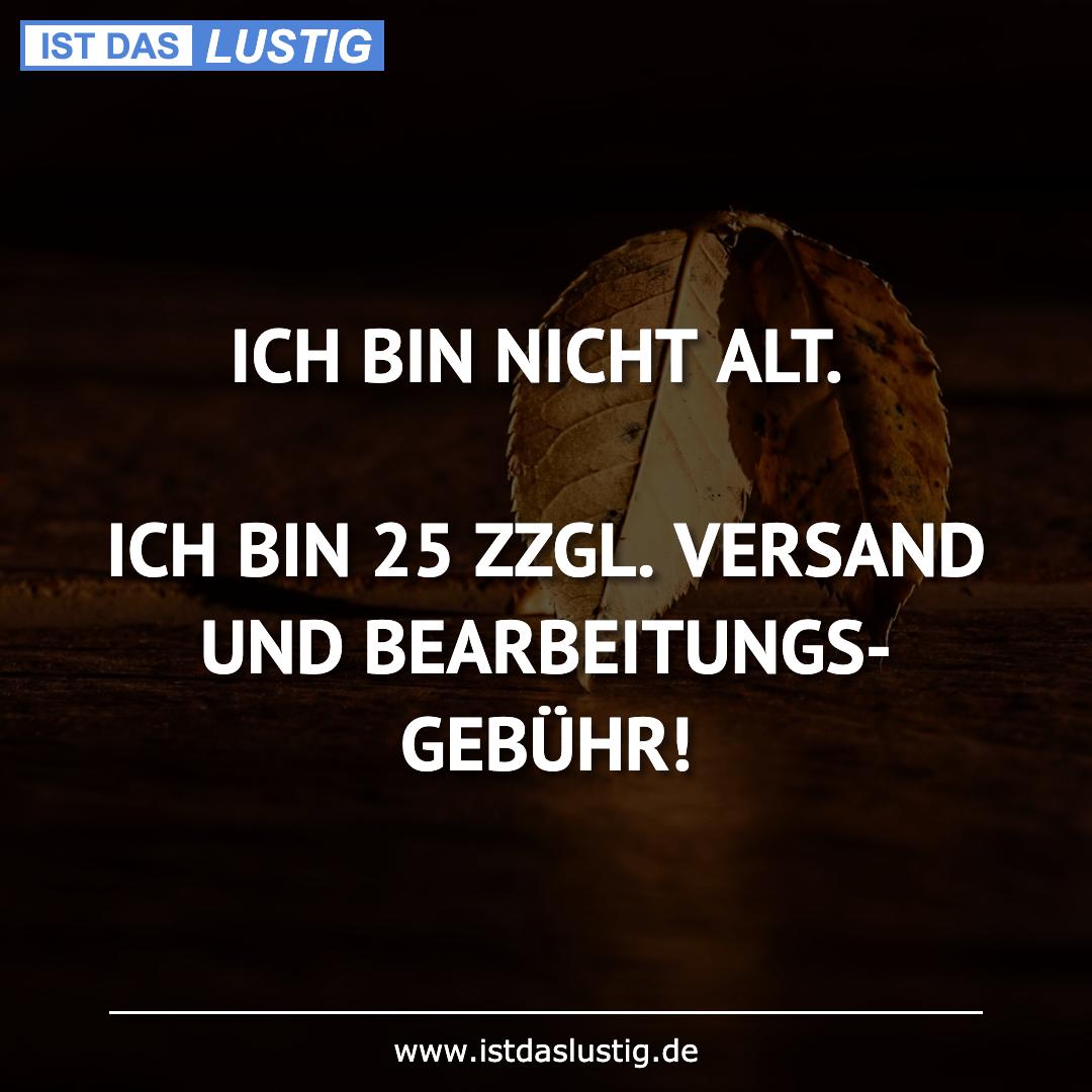 Lustiger BilderSpruch - ICH BIN NICHT ALT.  ICH BIN 25 ZZGL. VERSAND...