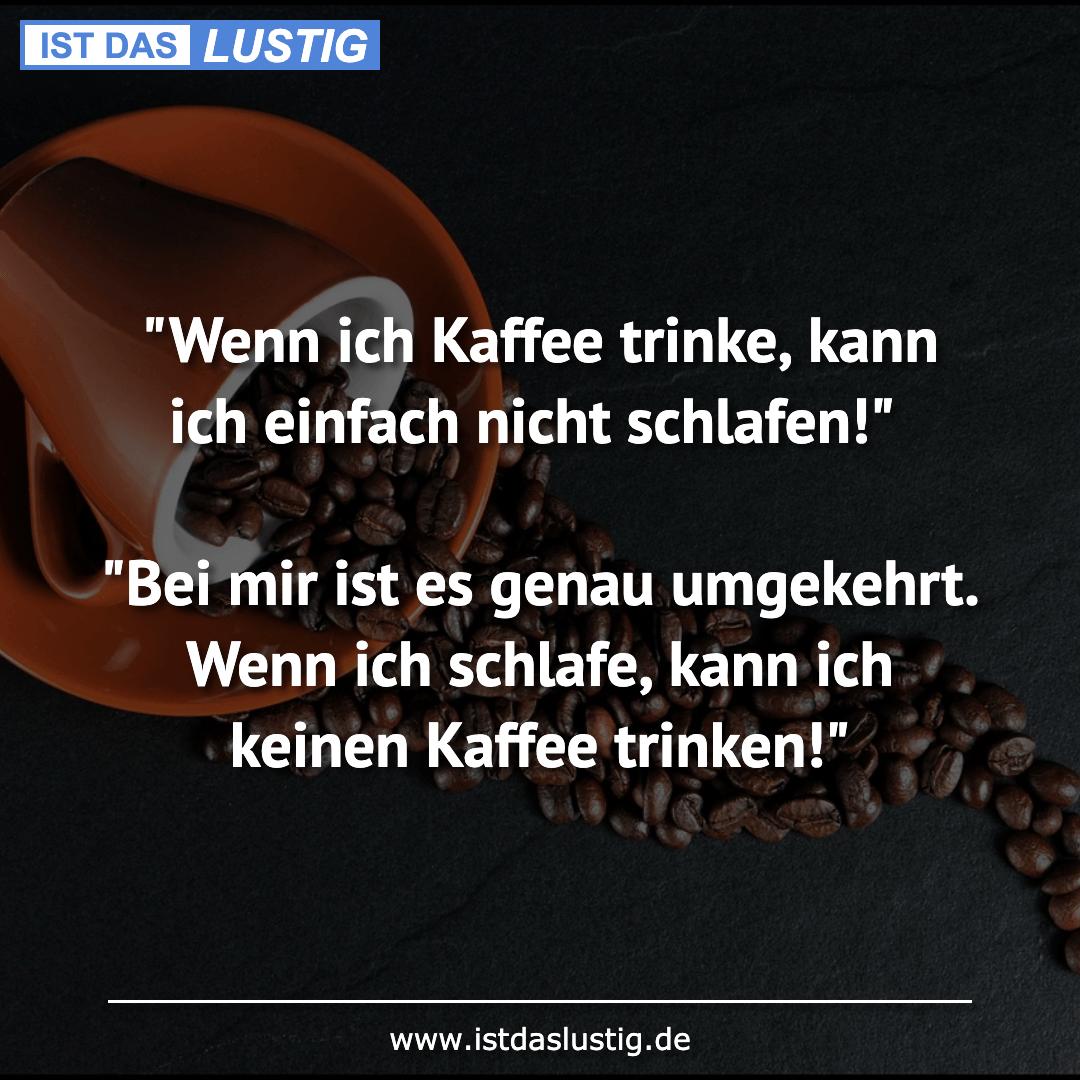 """Lustiger BilderSpruch - """"Wenn ich Kaffee trinke, kann ich einfach nicht..."""