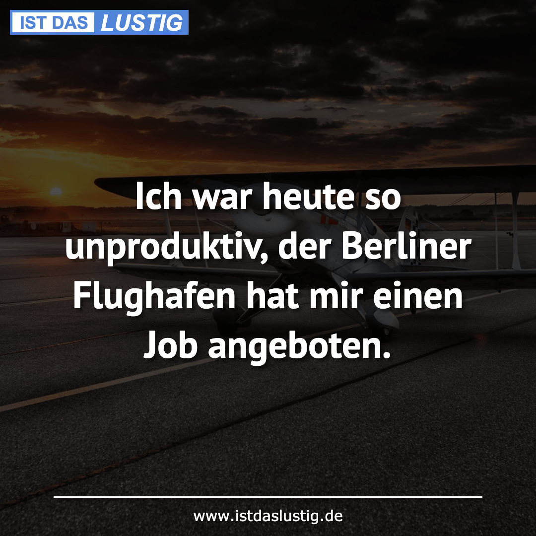 Lustiger BilderSpruch - Ich war heute so unproduktiv, der Berliner Flug...