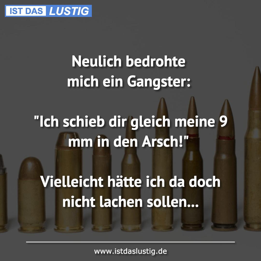 """Lustiger BilderSpruch - Neulich bedrohte mich ein Gangster:  """"Ich..."""