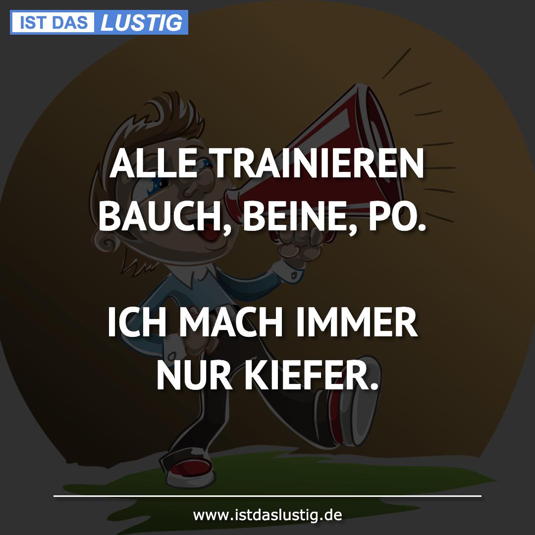 Lustiger BilderSpruch - ALLE TRAINIEREN BAUCH, BEINE, PO.  ICH MACH IMM...