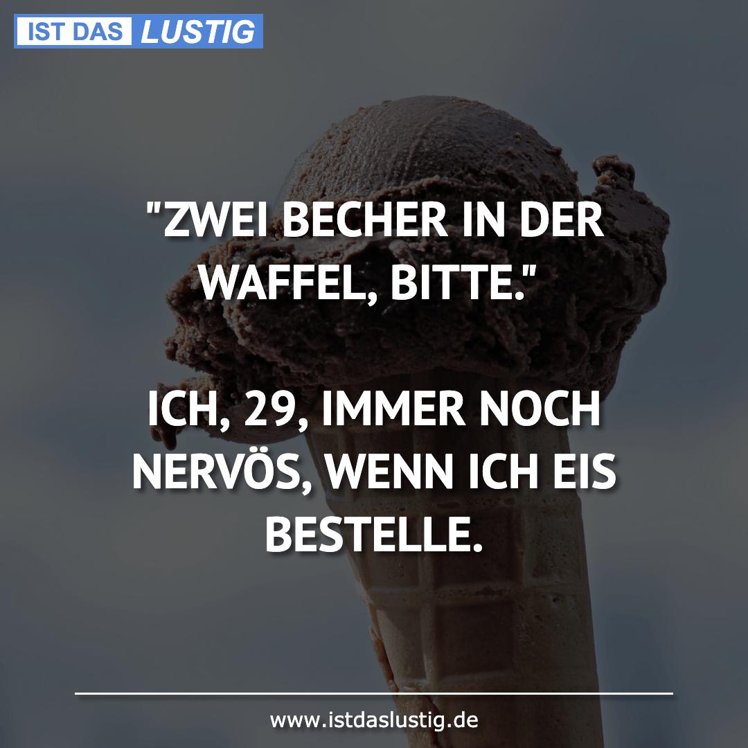 """Lustiger BilderSpruch - """"ZWEI BECHER IN DER WAFFEL, BITTE.""""  ICH, 29,..."""