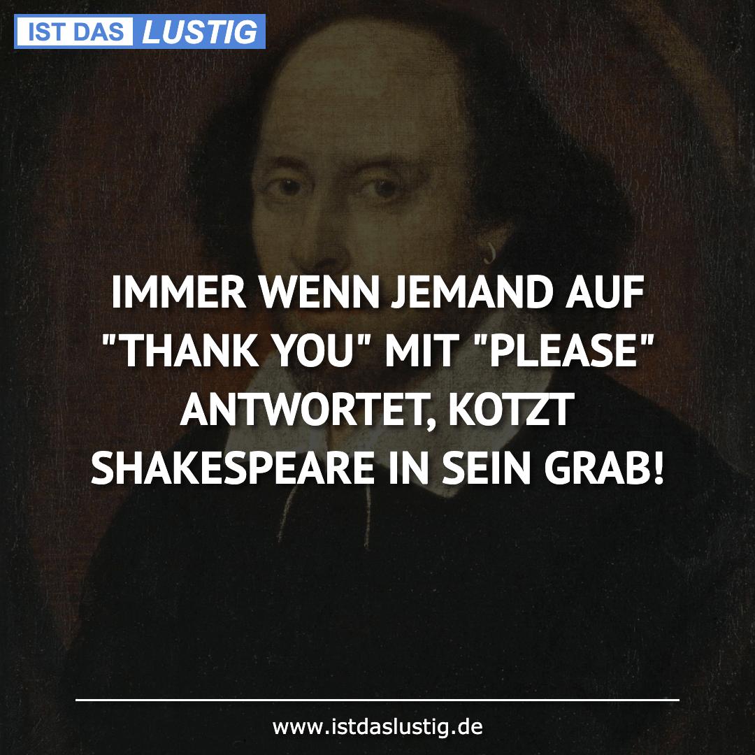 """Lustiger BilderSpruch - IMMER WENN JEMAND AUF """"THANK YOU"""" MIT """"PLEASE"""" ..."""
