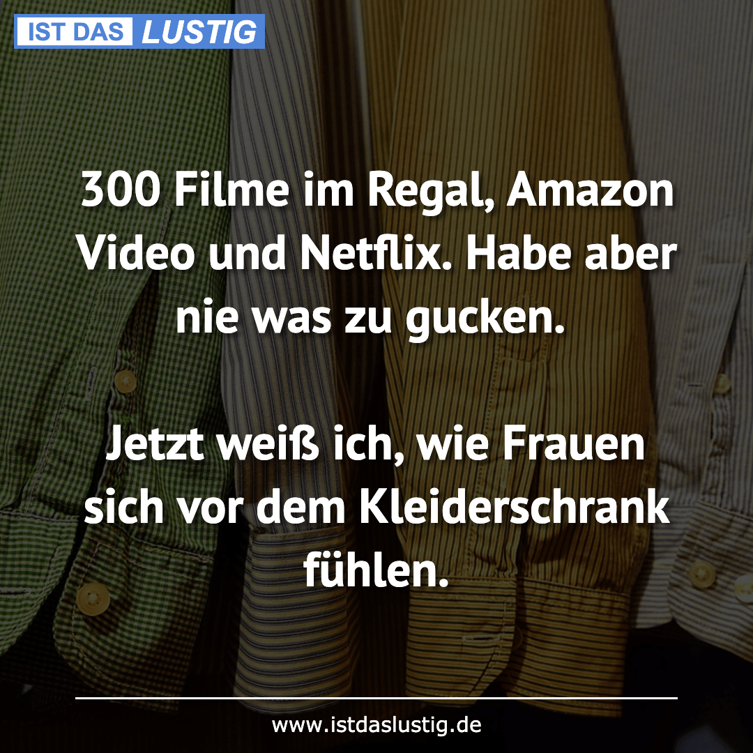 Lustiger BilderSpruch - 300 Filme im Regal, Amazon Video und Netflix....