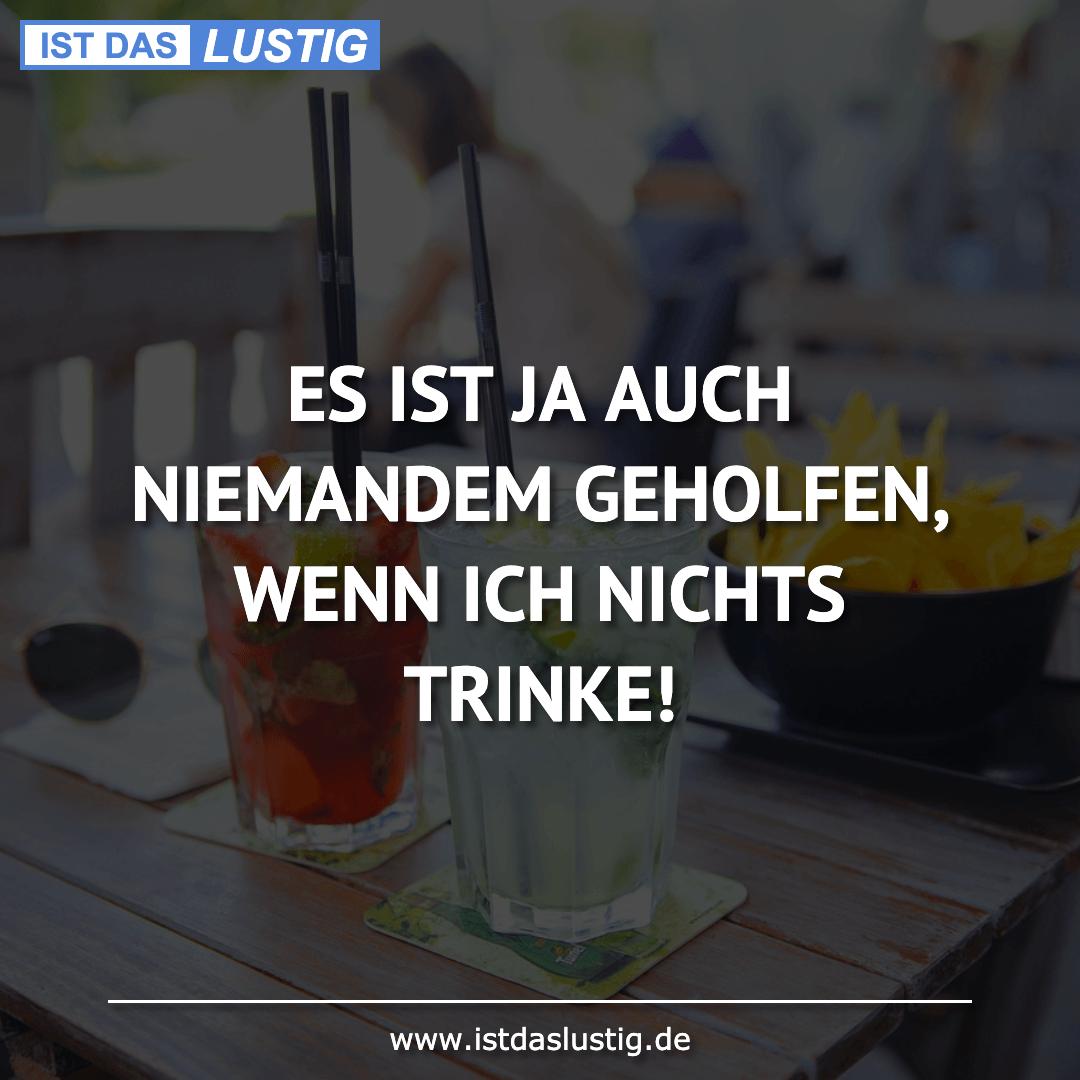 Lustiger BilderSpruch - ES IST JA AUCH NIEMANDEM GEHOLFEN, WENN ICH...