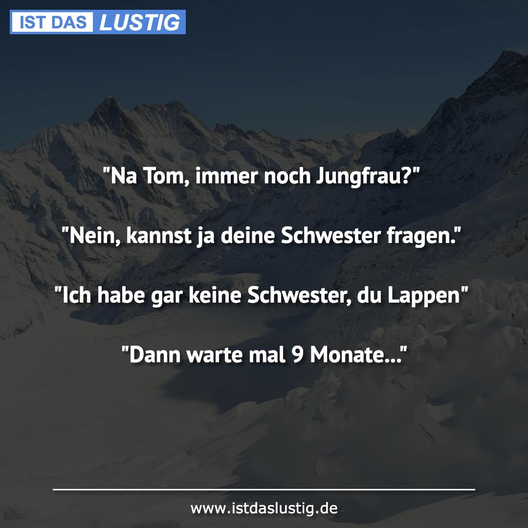 """Lustiger BilderSpruch - """"Na Tom, immer noch Jungfrau?""""  """"Nein, kannst j..."""