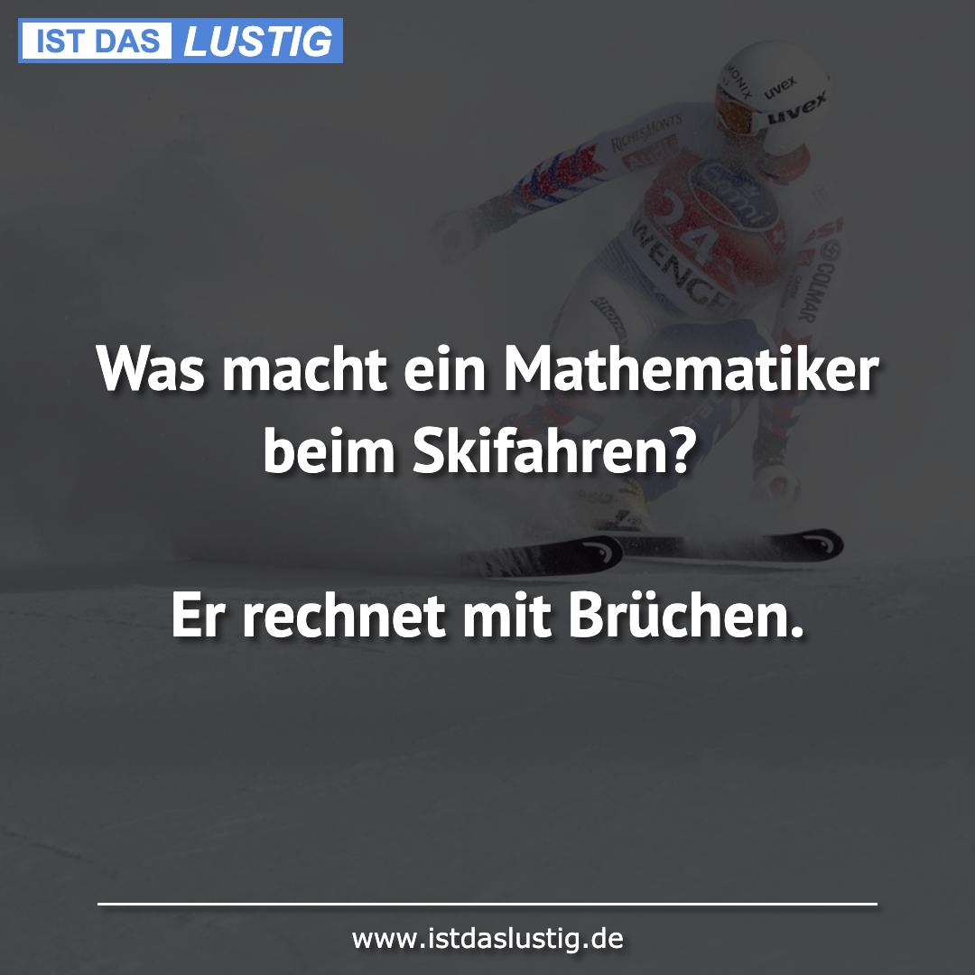 Lustiger BilderSpruch - Was macht ein Mathematiker beim Skifahren?  Er ...