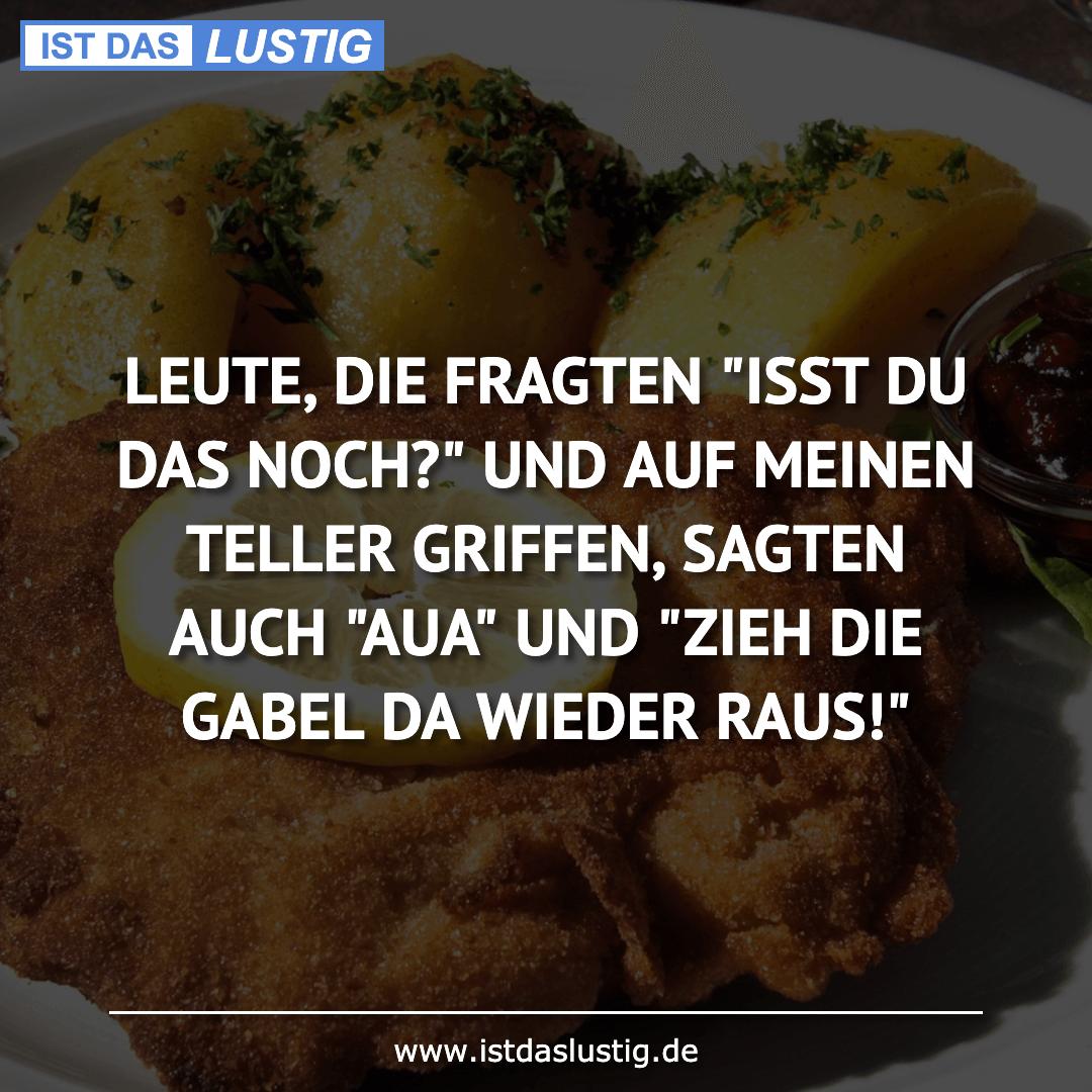 """Lustiger BilderSpruch - LEUTE, DIE FRAGTEN """"ISST DU DAS NOCH?"""" UND AUF..."""