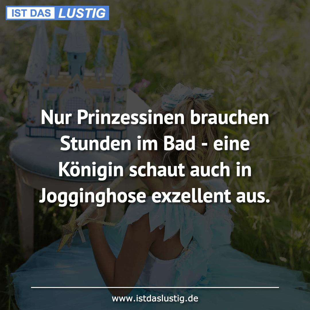 Lustiger BilderSpruch - Nur Prinzessinen brauchen Stunden im Bad - eine...