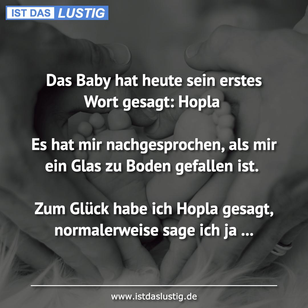 Lustiger BilderSpruch - Das Baby hat heute sein erstes Wort gesagt:...