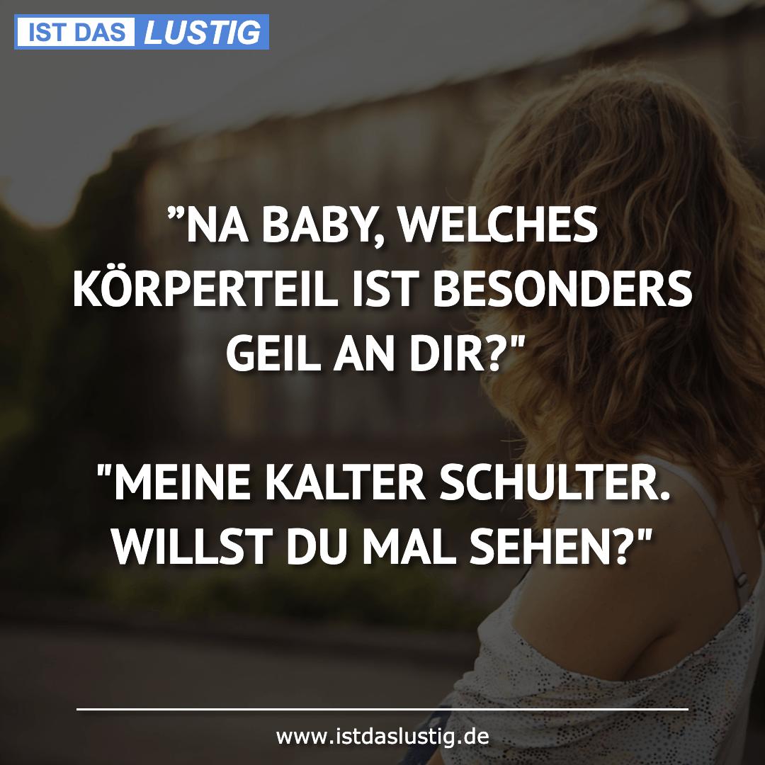 """Lustiger BilderSpruch - """"NA BABY, WELCHES KÖRPERTEIL IST BESONDERS GEIL..."""