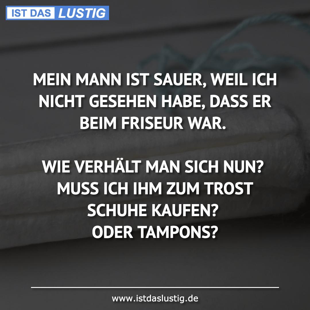 Lustiger BilderSpruch - MEIN MANN IST SAUER, WEIL ICH NICHT GESEHEN...