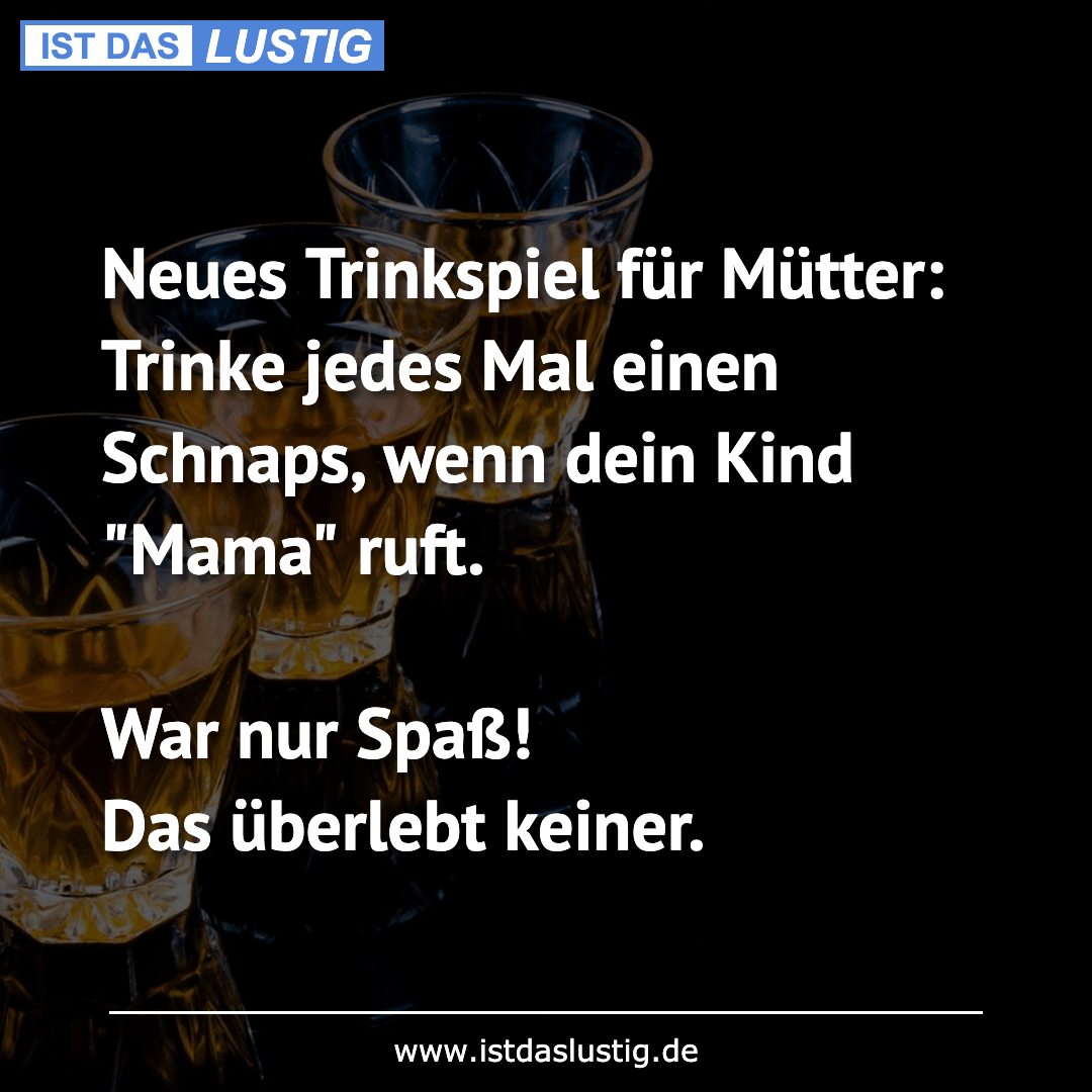 Lustiger BilderSpruch - Neues Trinkspiel für Mütter: Trinke jedes Mal...