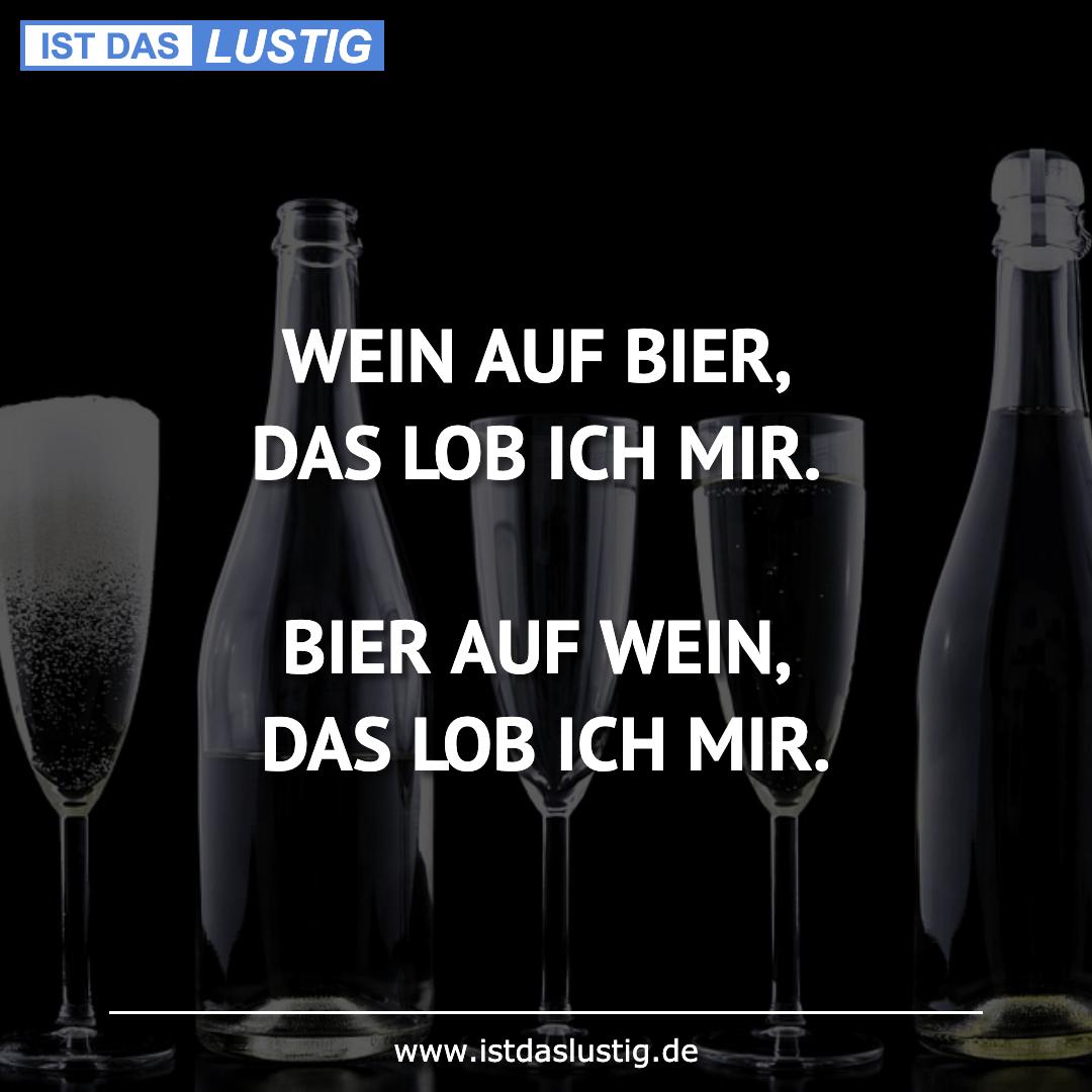 Lustiger BilderSpruch - WEIN AUF BIER, DAS LOB ICH MIR.  BIER AUF WEIN,...