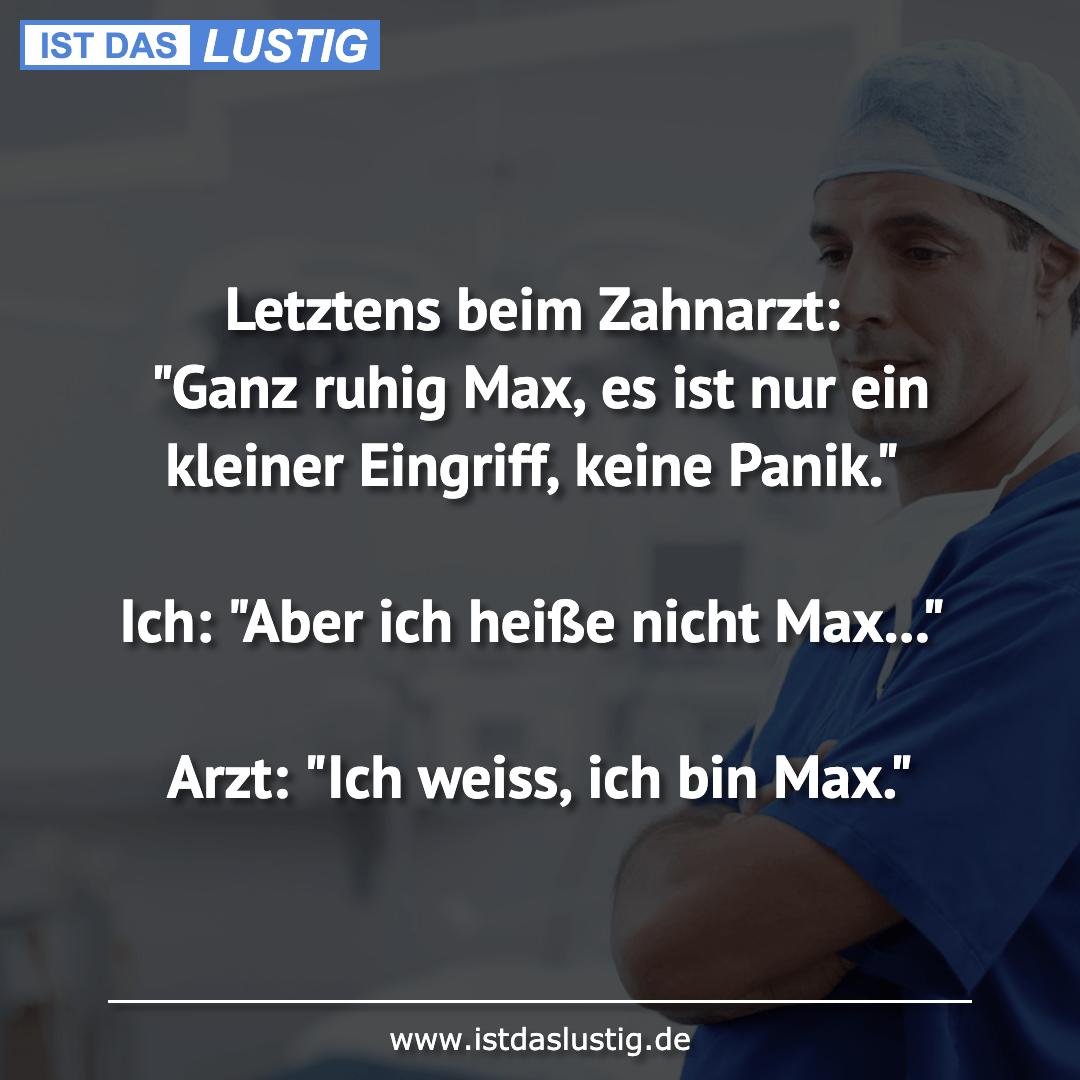 """Lustiger BilderSpruch - Letztens beim Zahnarzt: """"Ganz ruhig Max, es ist..."""