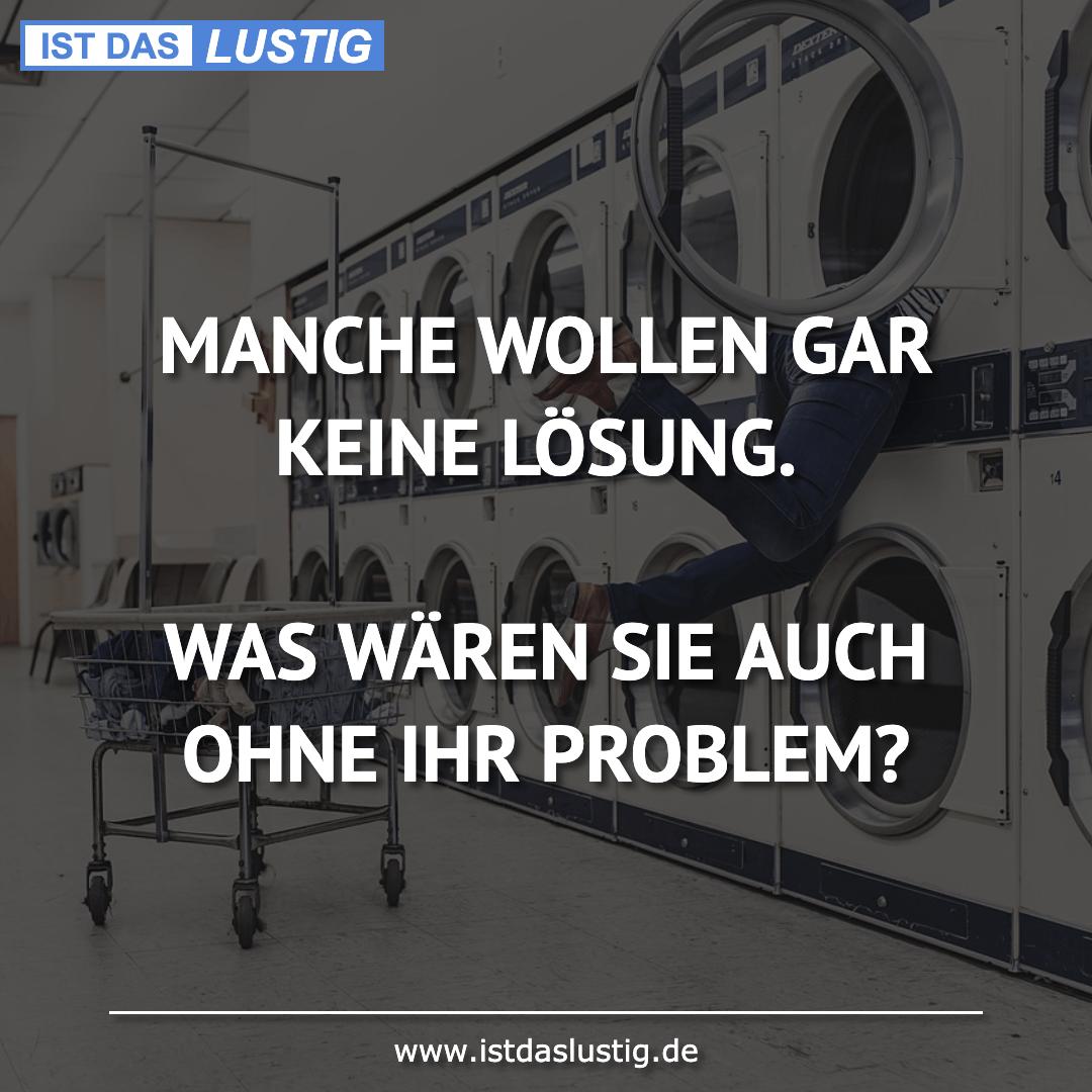 Lustiger BilderSpruch - MANCHE WOLLEN GAR KEINE LÖSUNG.  WAS WÄREN SIE...
