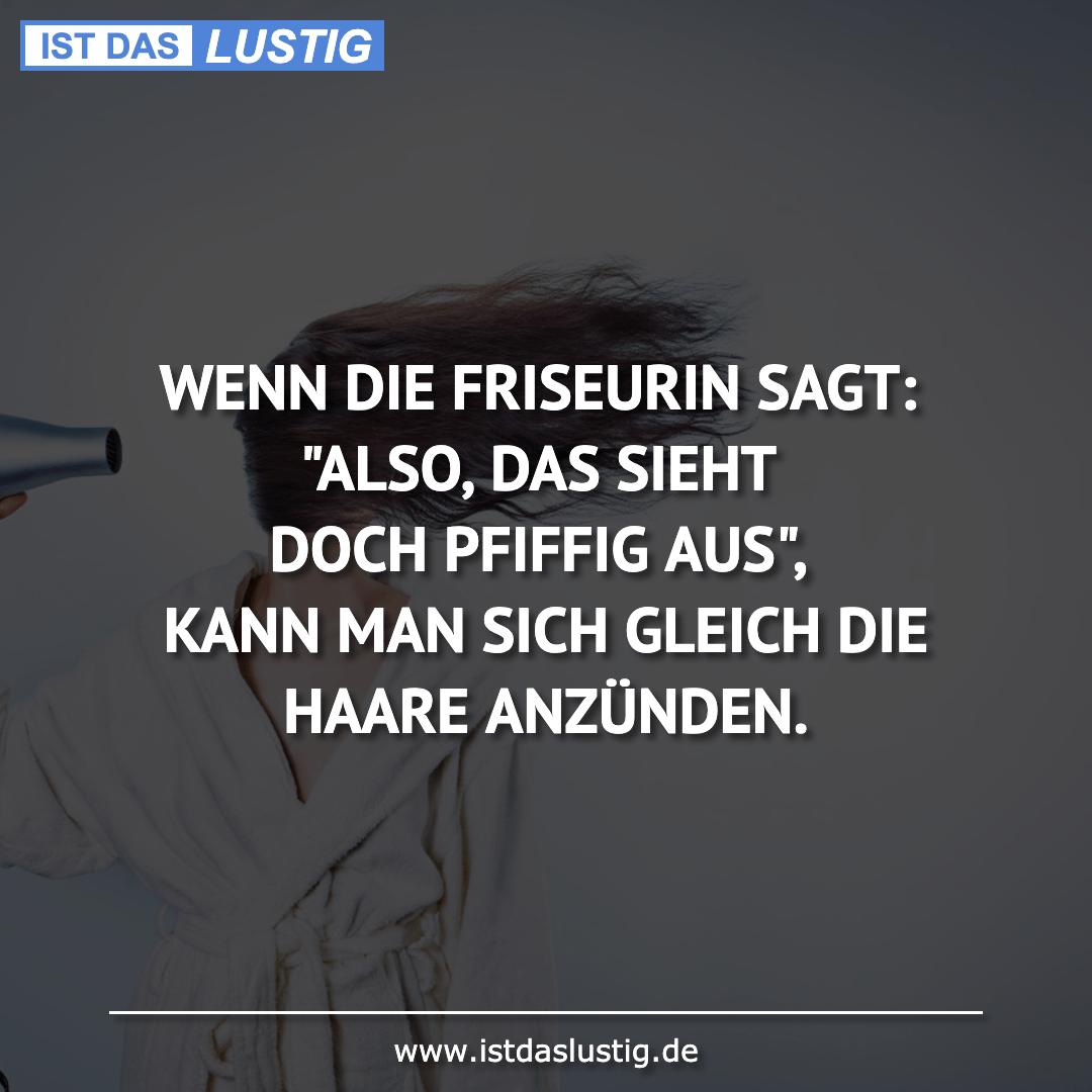 """Lustiger BilderSpruch - WENN DIE FRISEURIN SAGT: """"ALSO, DAS SIEHT  DOCH..."""