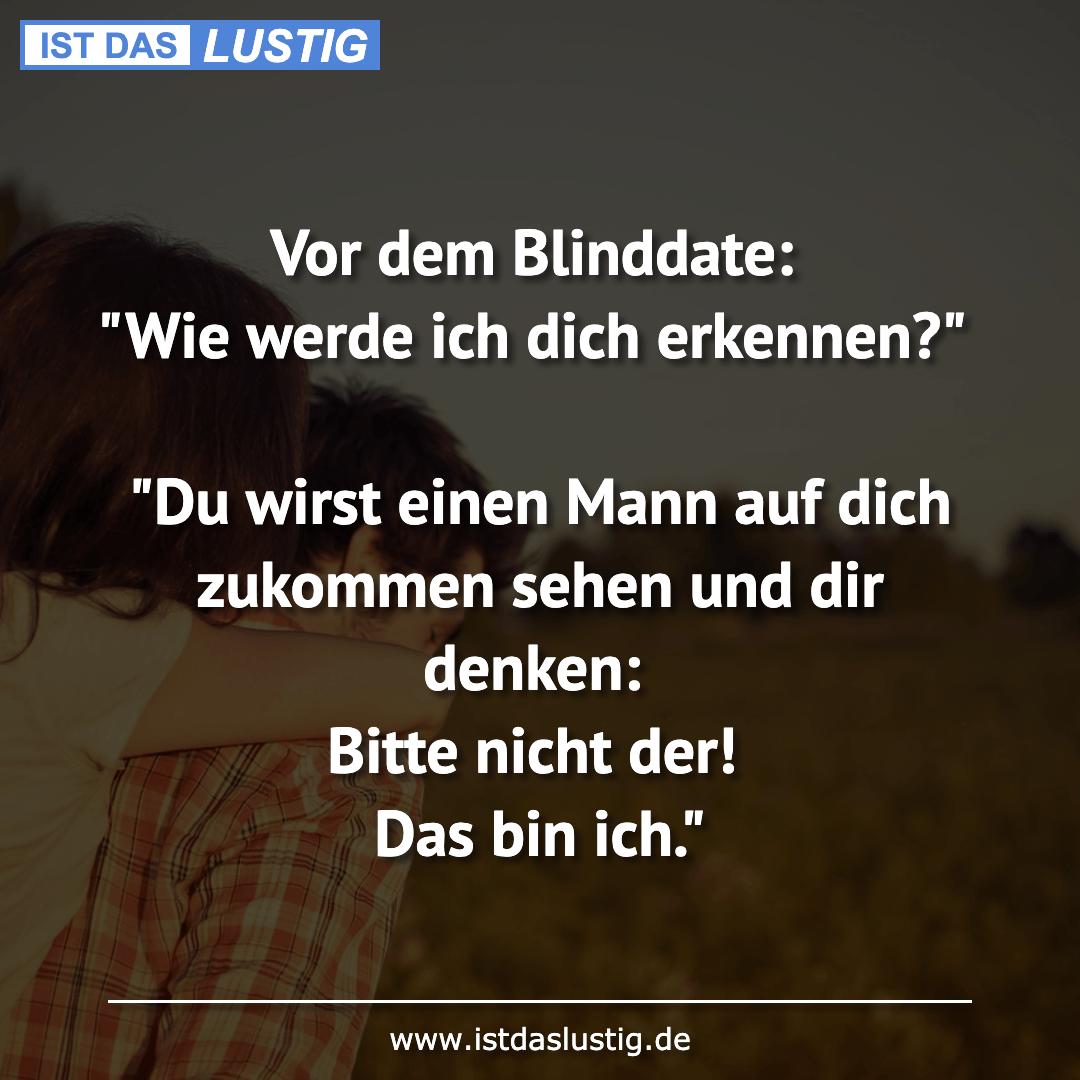 """Lustiger BilderSpruch - Vor dem Blinddate: """"Wie werde ich dich..."""