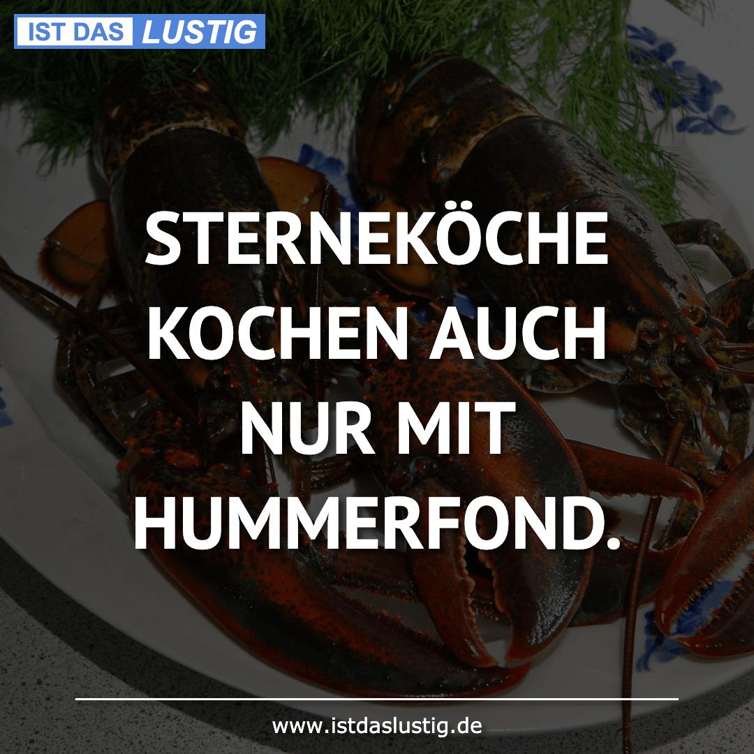 Lustiger BilderSpruch - STERNEKÖCHE KOCHEN AUCH NUR MIT HUMMERFOND.