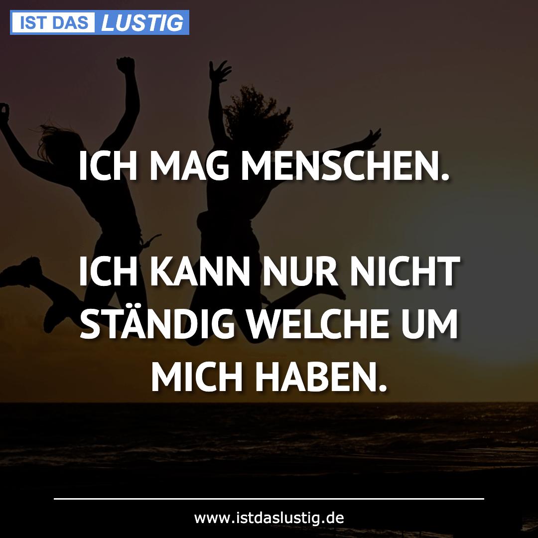 Lustiger BilderSpruch - ICH MAG MENSCHEN.  ICH KANN NUR NICHT STÄNDIG...