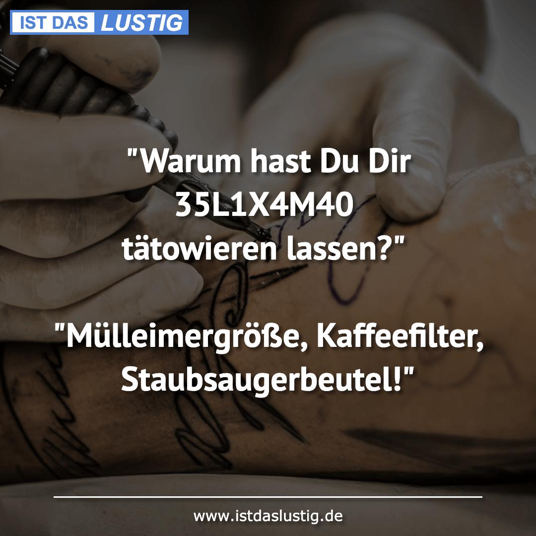 """Lustiger BilderSpruch - """"Warum hast Du Dir 35L1X4M40 tätowieren lassen?..."""