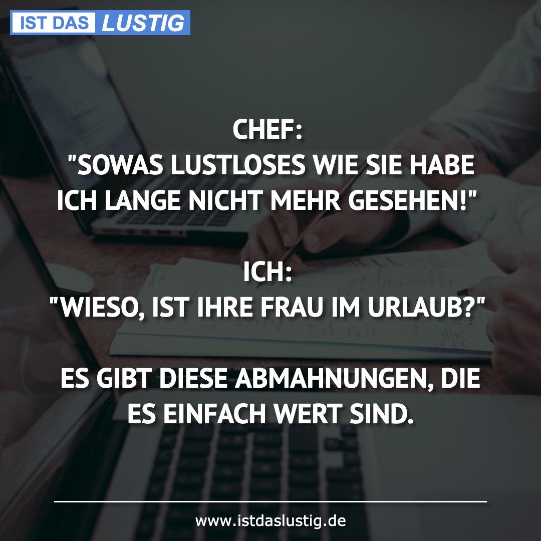 """Lustiger BilderSpruch - CHEF: """"SOWAS LUSTLOSES WIE SIE HABE ICH LANGE..."""