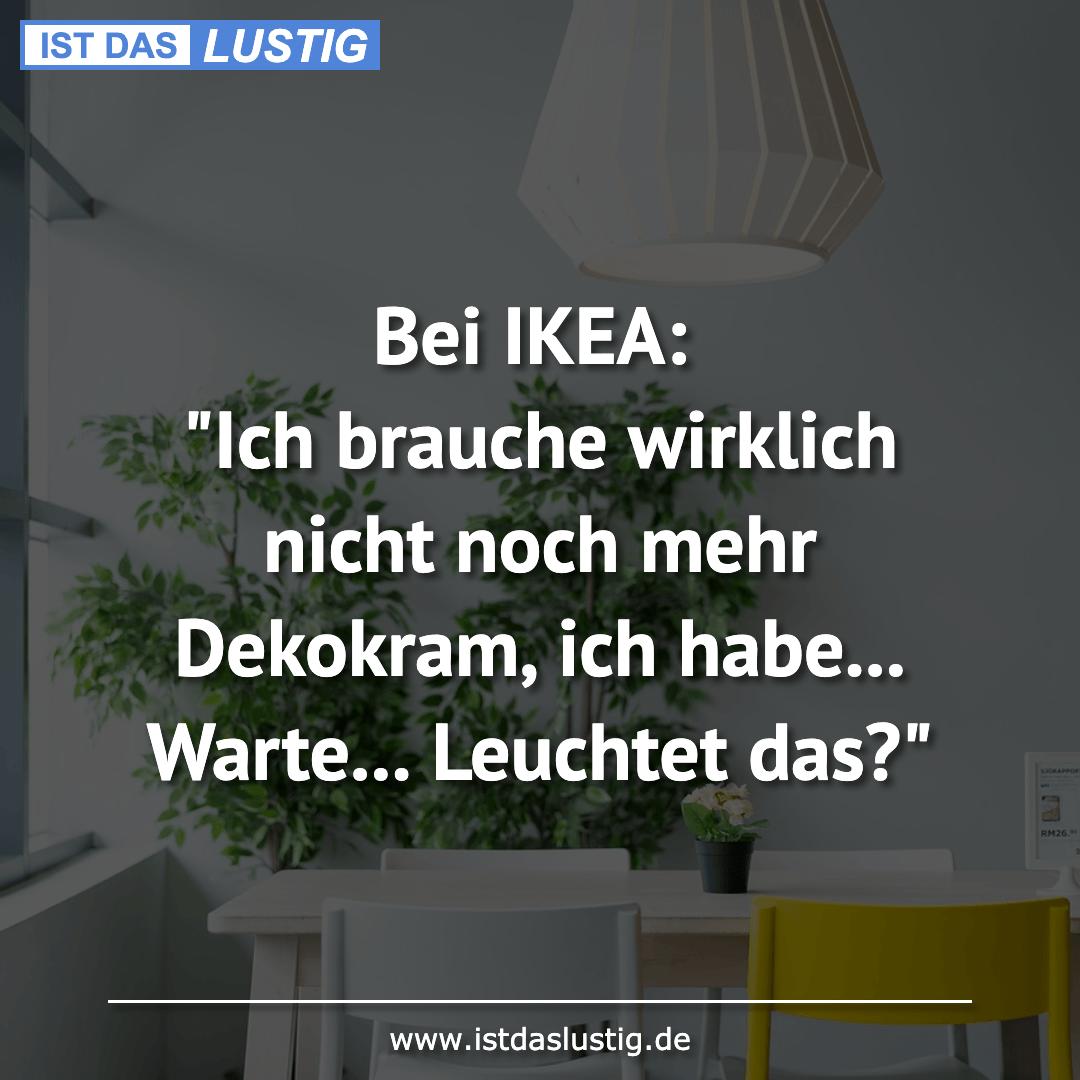 """Lustiger BilderSpruch - Bei IKEA: """"Ich brauche wirklich nicht noch mehr..."""