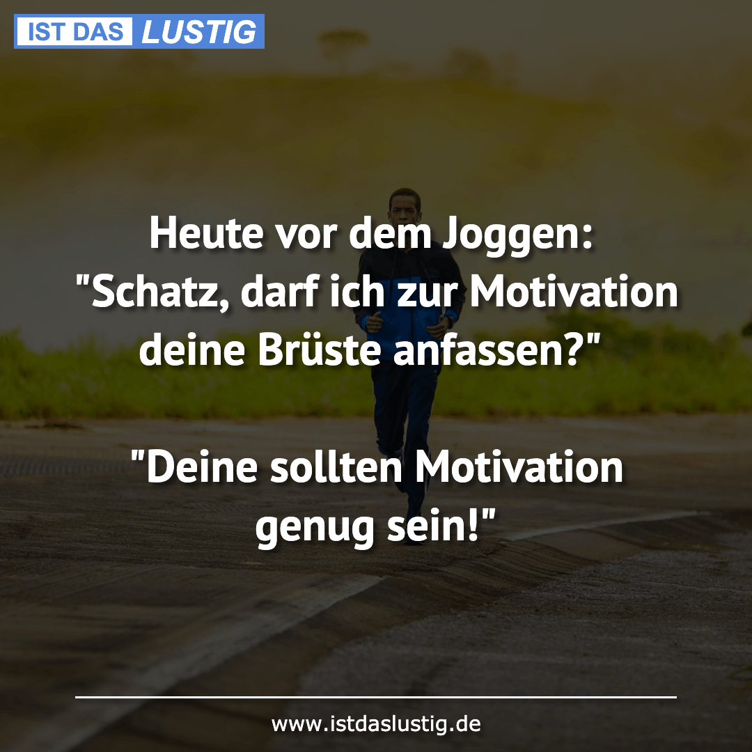 """Lustiger BilderSpruch - Heute vor dem Joggen: """"Schatz, darf ich zur..."""
