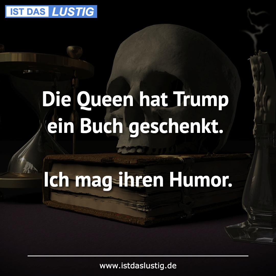 Lustiger BilderSpruch - Die Queen hat Trump ein Buch geschenkt.  Ich...
