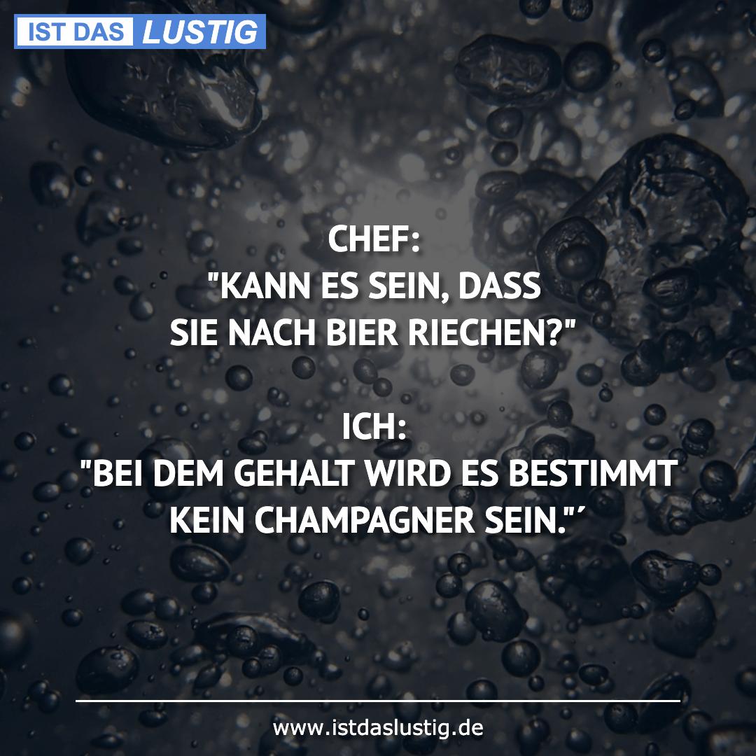 """Lustiger BilderSpruch - CHEF: """"KANN ES SEIN, DASS SIE NACH BIER..."""