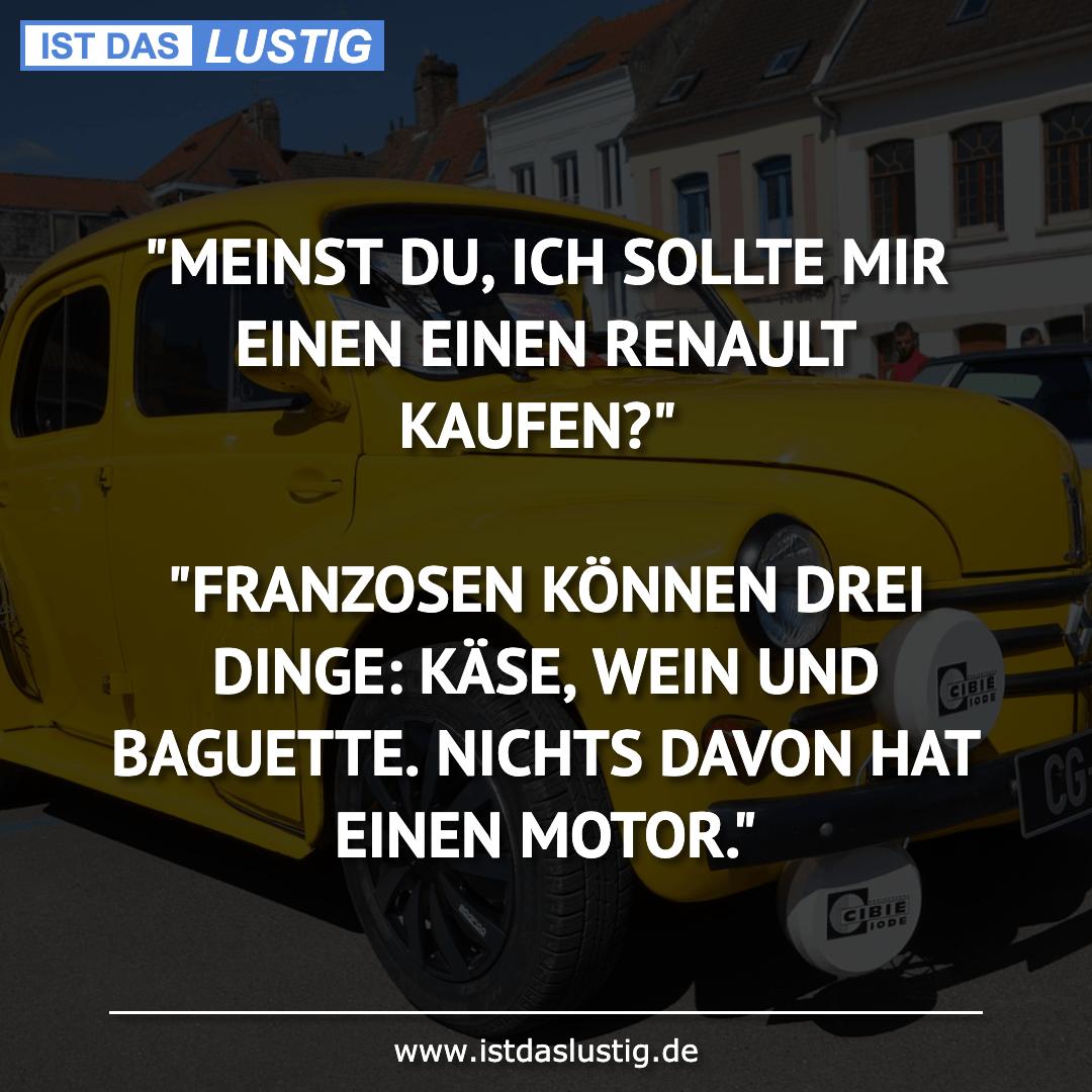 """Lustiger BilderSpruch - """"MEINST DU, ICH SOLLTE MIR EINEN EINEN RENAULT..."""
