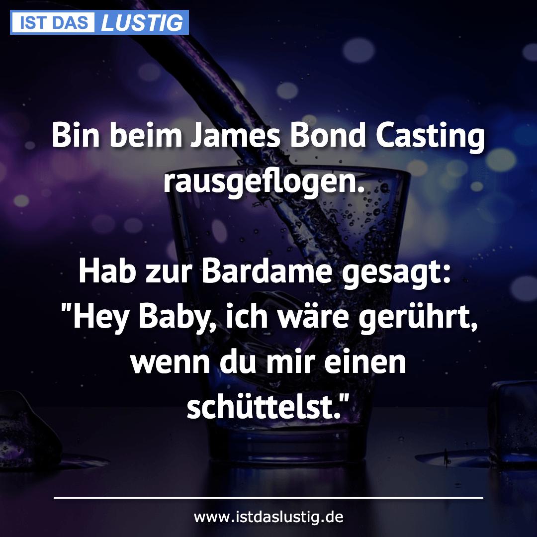 Lustiger BilderSpruch - Bin beim James Bond Casting rausgeflogen.  Hab...