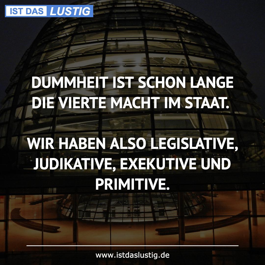 Lustiger BilderSpruch - DUMMHEIT IST SCHON LANGE DIE VIERTE MACHT IM...