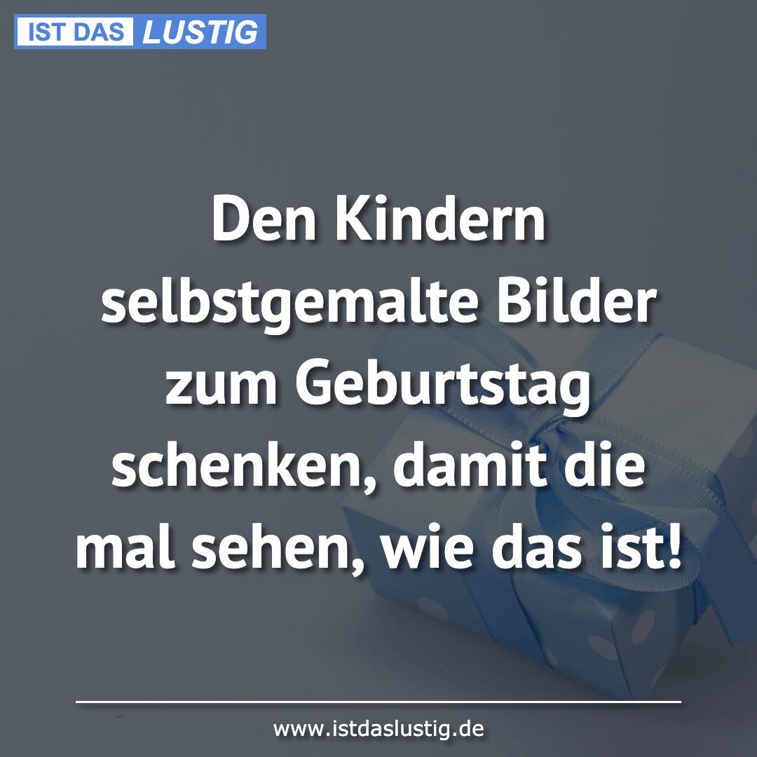 Lustiger BilderSpruch - Den Kindern selbstgemalte Bilder zum Geburtstag...