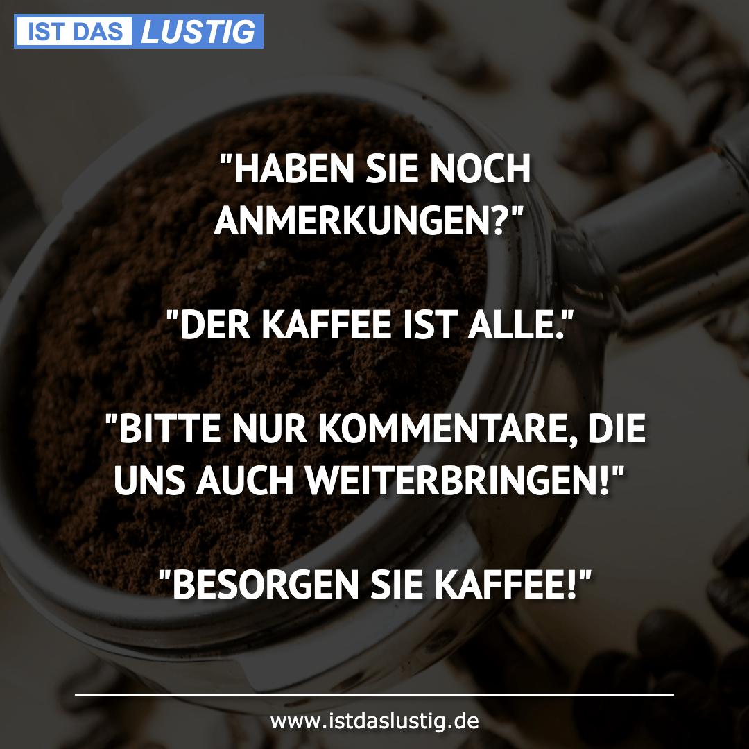 """Lustiger BilderSpruch - """"HABEN SIE NOCH ANMERKUNGEN?""""  """"DER KAFFEE IST..."""