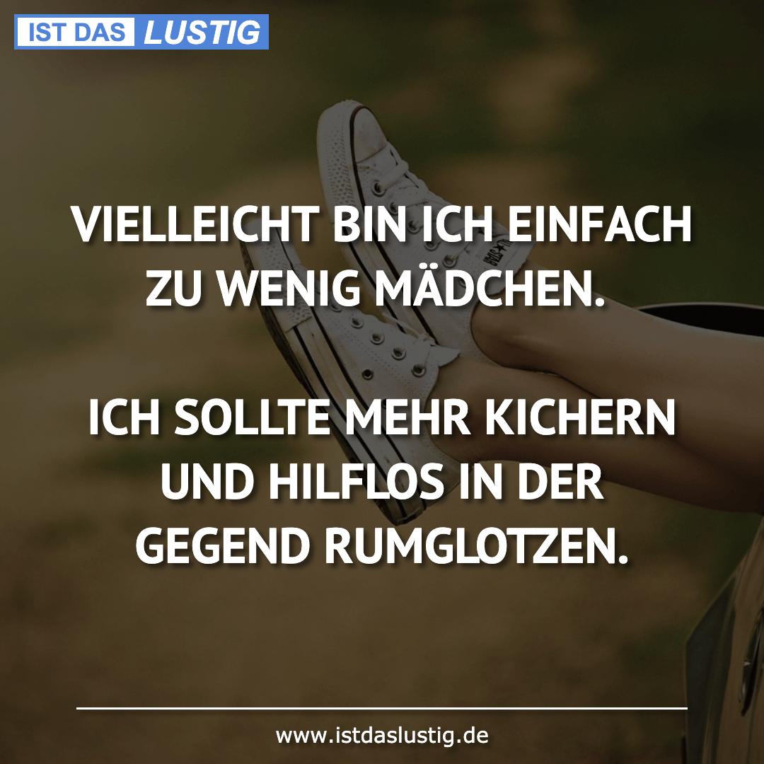Lustiger BilderSpruch - VIELLEICHT BIN ICH EINFACH ZU WENIG MÄDCHEN....