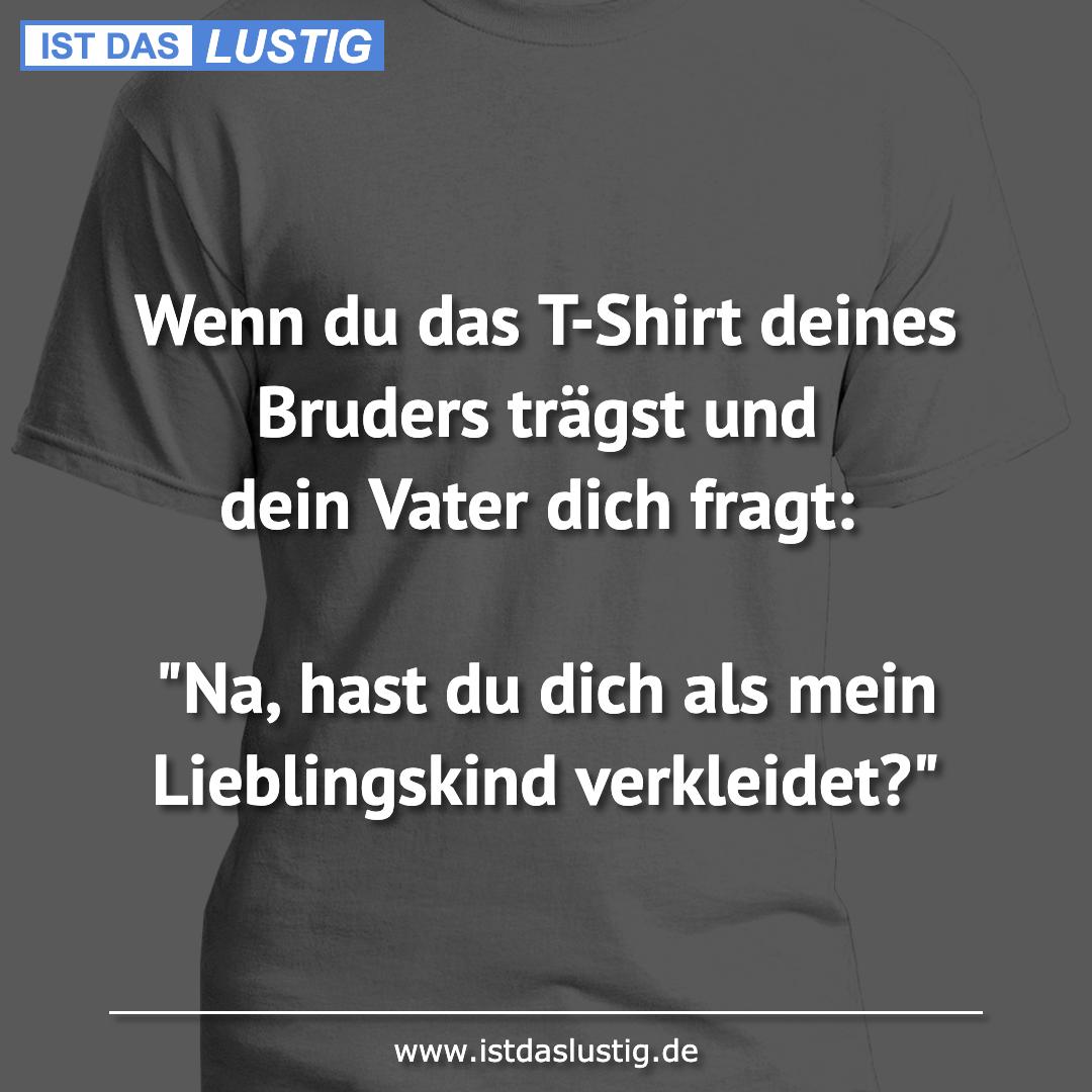Lustiger BilderSpruch - Wenn du das T-Shirt deines Bruders trägst und...