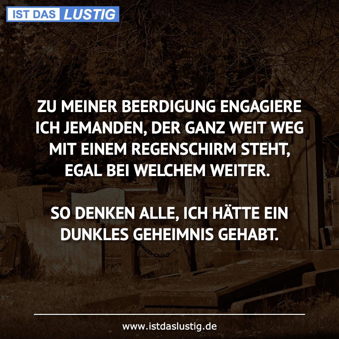 Lustiger BilderSpruch - ZU MEINER BEERDIGUNG ENGAGIERE ICH JEMANDEN,...