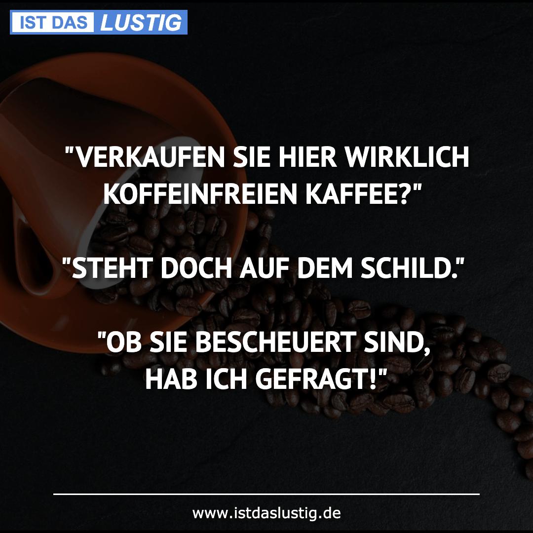 """Lustiger BilderSpruch - """"VERKAUFEN SIE HIER WIRKLICH KOFFEINFREIEN..."""