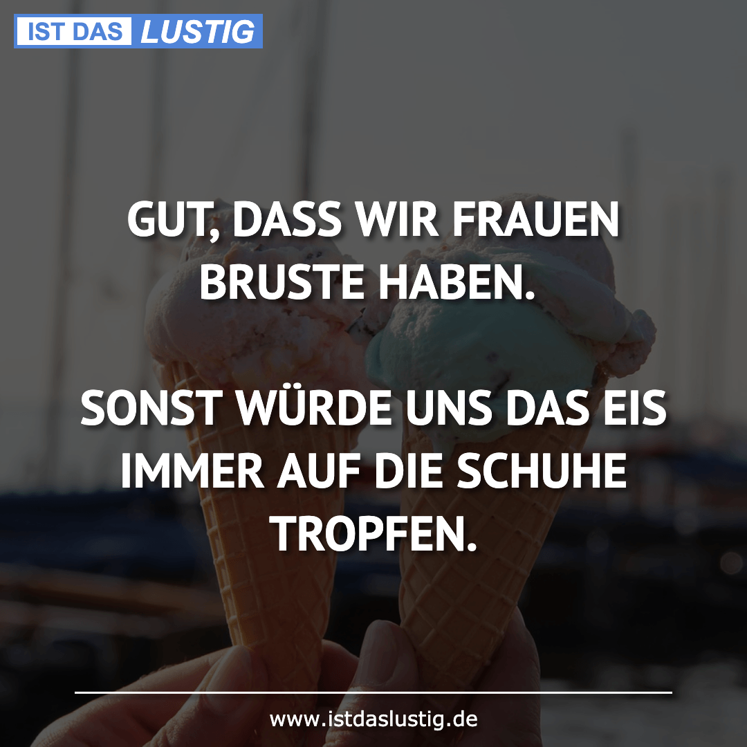 Lustiger BilderSpruch - GUT, DASS WIR FRAUEN BRUSTE HABEN.  SONST WÜRDE...