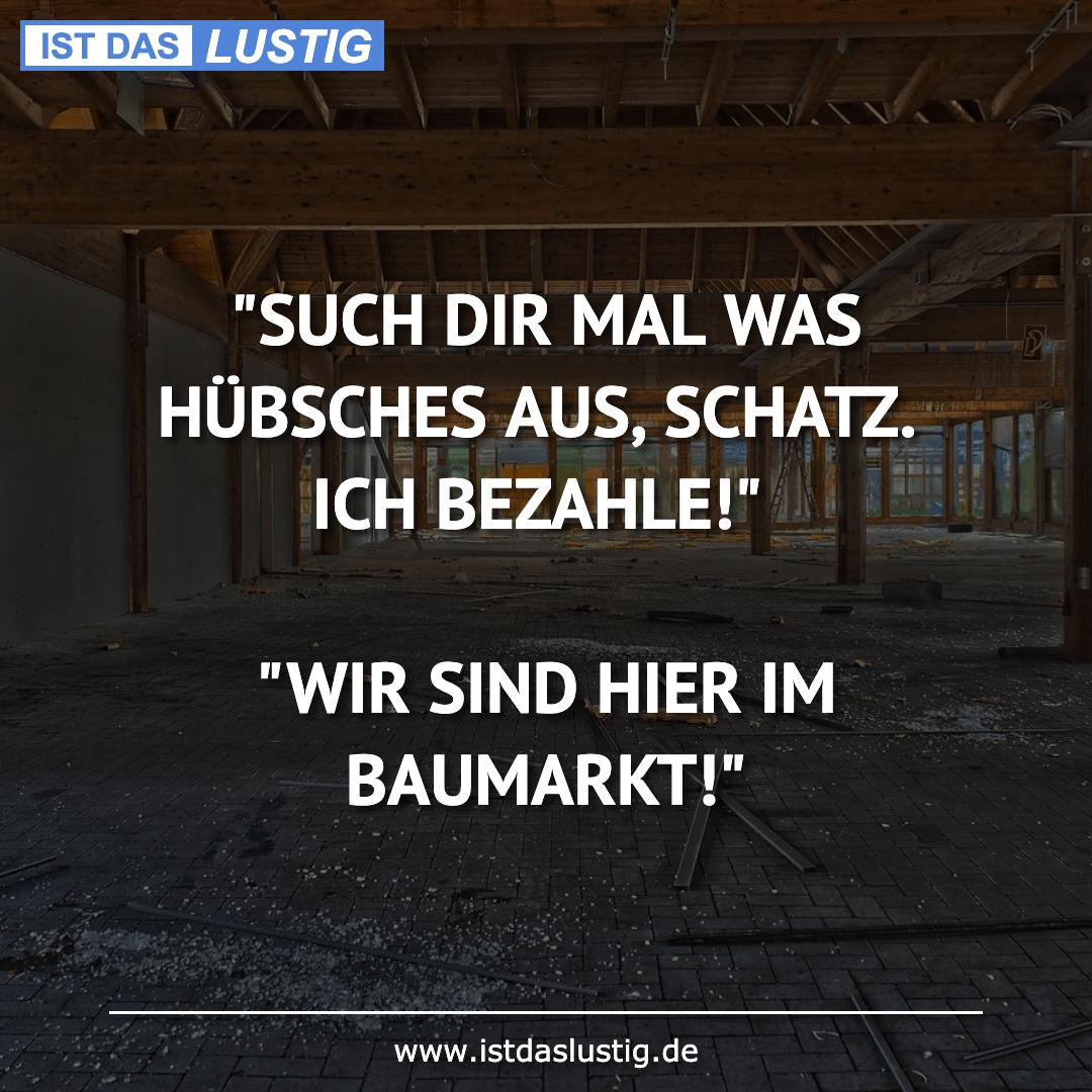 """Lustiger BilderSpruch - """"SUCH DIR MAL WAS HÜBSCHES AUS, SCHATZ. ICH..."""