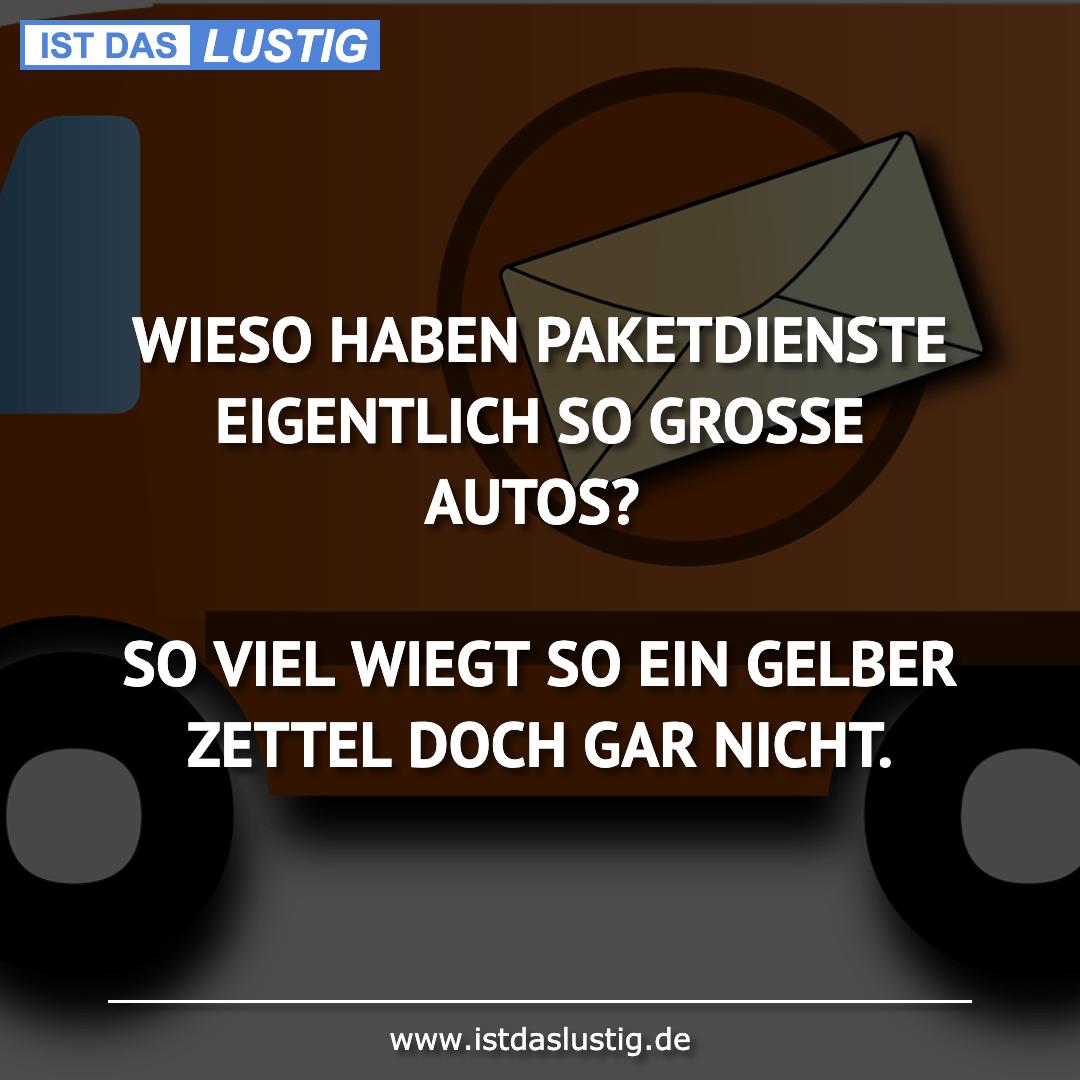 Lustiger BilderSpruch - WIESO HABEN PAKETDIENSTE EIGENTLICH SO GROSSE A...