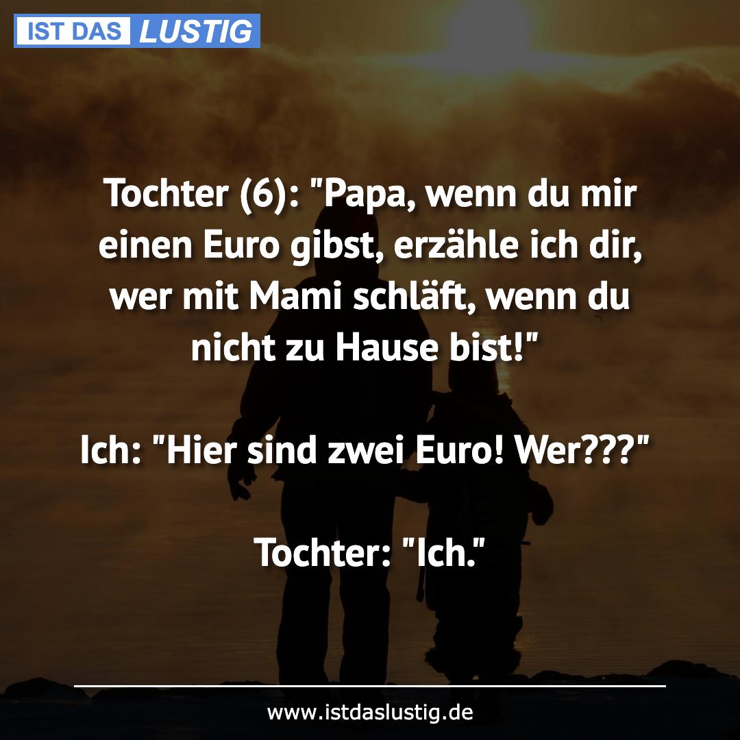 """Lustiger BilderSpruch - Tochter (6): """"Papa, wenn du mir einen Euro..."""