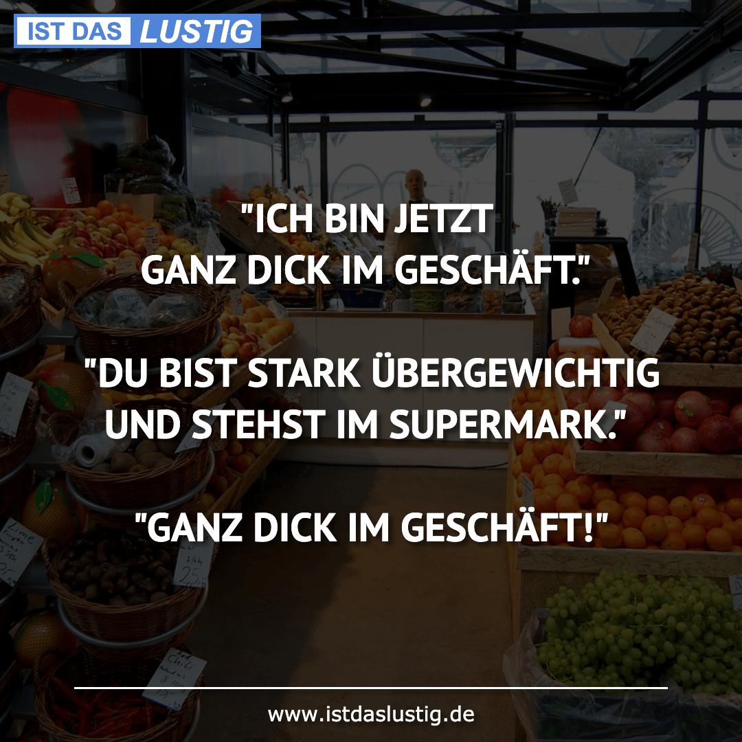 """Lustiger BilderSpruch - """"ICH BIN JETZT GANZ DICK IM GESCHÄFT.""""  """"DU..."""