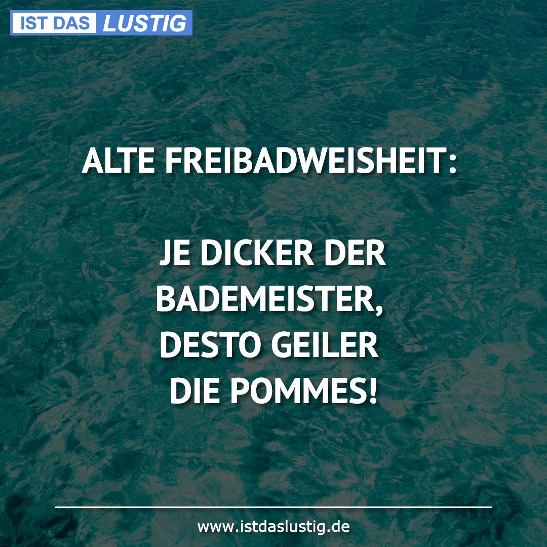 Lustiger BilderSpruch - ALTE FREIBADWEISHEIT:  JE DICKER DER...