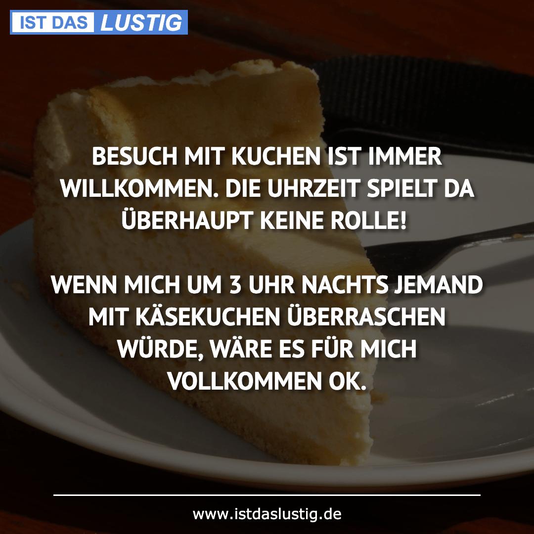 Lustiger BilderSpruch - BESUCH MIT KUCHEN IST IMMER WILLKOMMEN. DIE...
