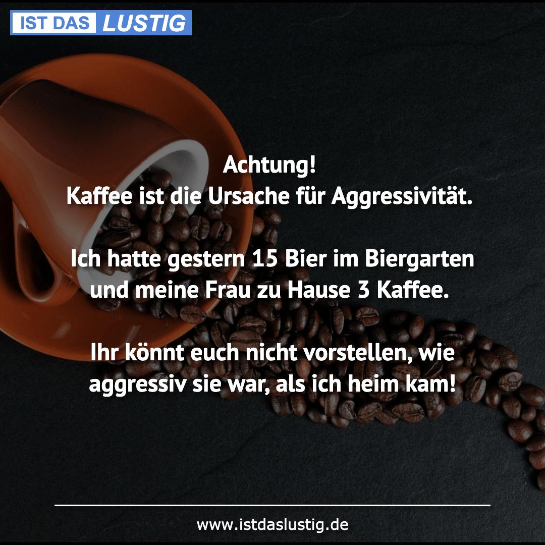 Lustiger BilderSpruch - Achtung! Kaffee ist die Ursache für...