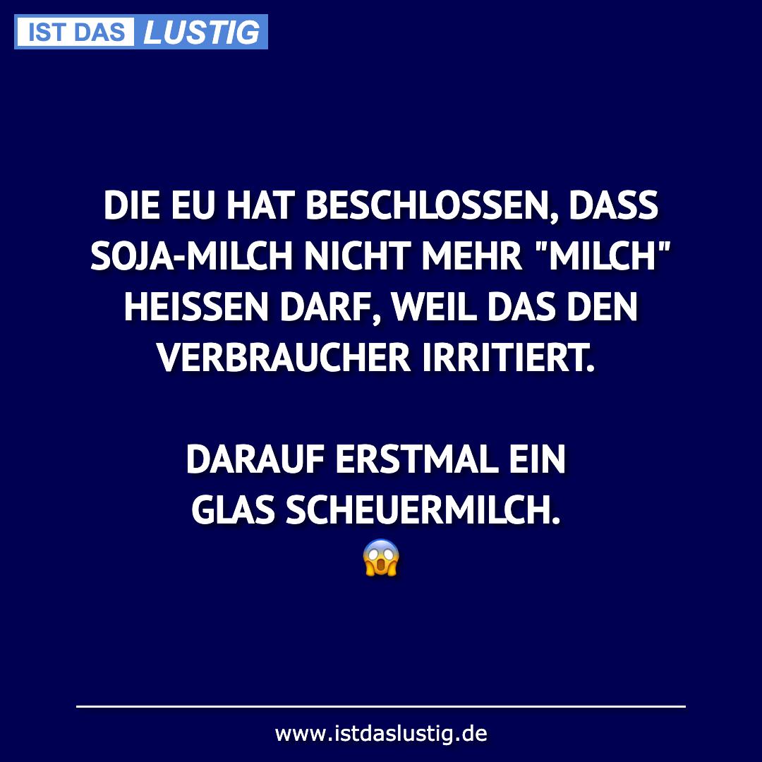 Lustiger BilderSpruch - DIE EU HAT BESCHLOSSEN, DASS SOJA-MILCH NICHT...