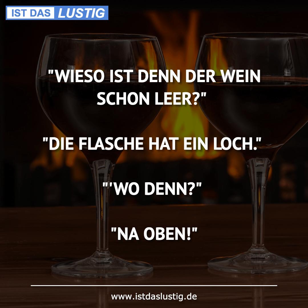 """Lustiger BilderSpruch - """"WIESO IST DENN DER WEIN SCHON LEER?""""  """"DIE..."""