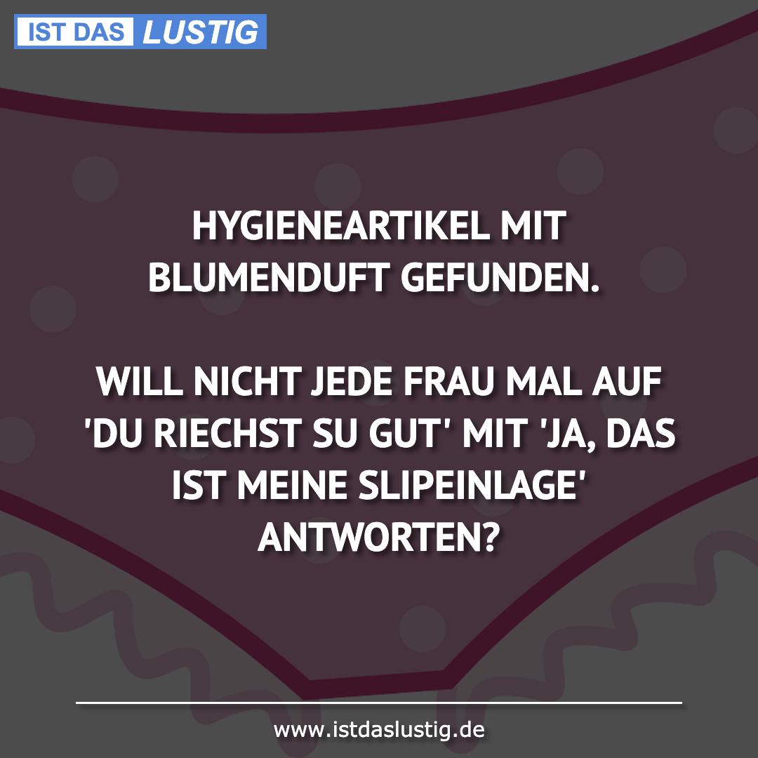 Lustiger BilderSpruch - HYGIENEARTIKEL MIT BLUMENDUFT GEFUNDEN.  WILL...